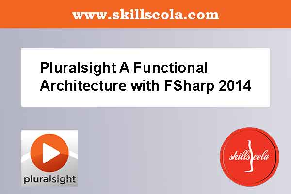 Pluralsight A Functional Architecture with FSharp 2014