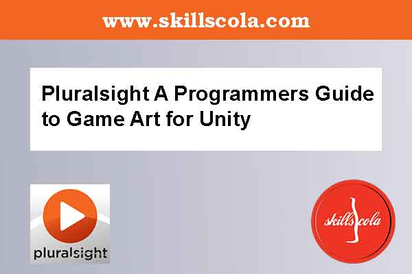 Pluralsight A Programmers Guide to Game Art for Unity