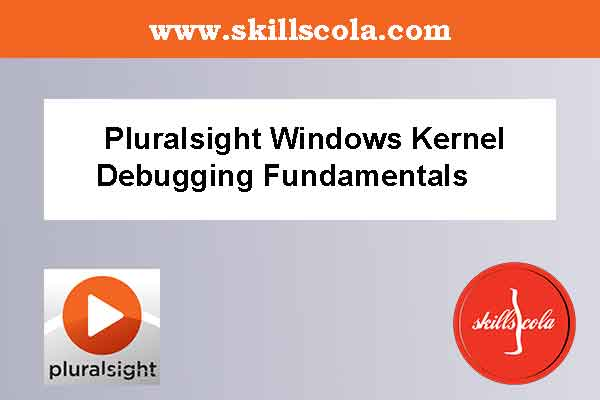 Pluralsight Windows Kernel Debugging Fundamentals